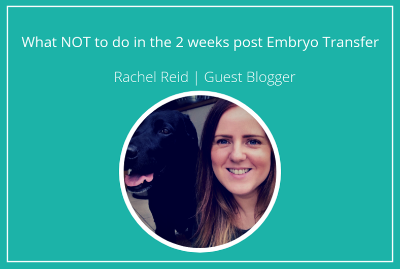 What NOT to do in the 2 weeks post Embryo Transfer